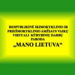 """Respublikinė ikimokyklinio ir priešmokyklinio amžiaus kūrybinių darbelių paroda ,,Mano Lietuva"""""""